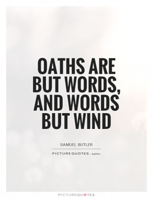 ... Quotes Words Quotes Wind Quotes Samuel Butler Quotes Oath Quotes Oaths