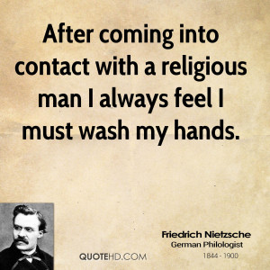 ... into contact with a religious man I always feel I must wash my hands