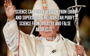 Science can purify religion from error and superstition. Religion can ...
