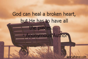 brokenheart-God can heal a broken heart, but He has to have all the ...