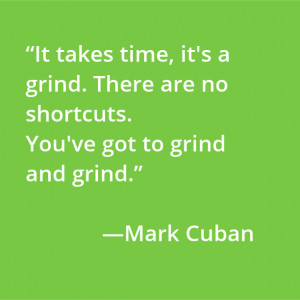 ... it's a grind. There are no shortcuts. You've got to grind and grind
