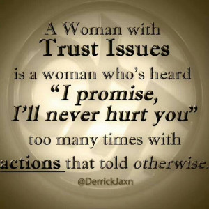 ... Trust Issues Is A Woman Who's Heard I Promise I'll Never Hurt You