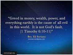 Greed in money, wealth, power, and everything earthly is the cause of ...