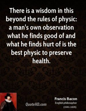 There is a wisdom in this beyond the rules of physic: a man's own ...