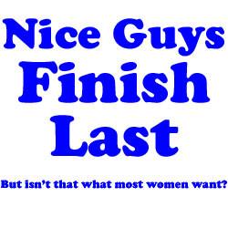 Why do Nice Guys Finish Last…?