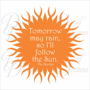... May Rain, So I'll FOLLOW the SUN, The Beatles lyrics Vinyl Wall Decal