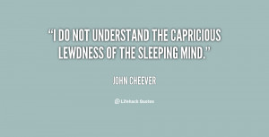 do not understand the capricious lewdness of the sleeping mind ...