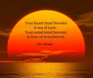 Your Heart Must Become A Sea Of Love . your mind must become a river ...