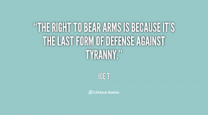 The right to bear arms is because it's the last form of defense ...