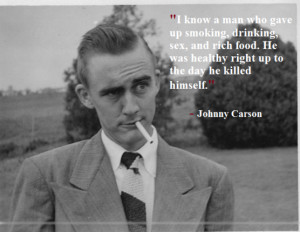 know a man who gave up smoking, drinking, s*x, and rich food. He was ...