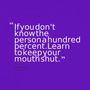 ... don't know the person a hundred percentlearn to keep your mouth shut