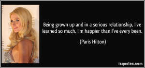 ... ve learned so much. I'm happier than I've every been. - Paris Hilton
