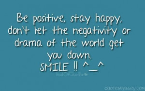 ... Happy, Don't Let The Negativity Or Drama Of The World Get You Down