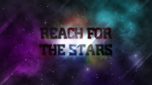 Quotes : Reach for the stars.
