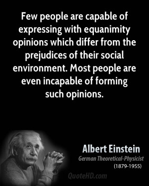 Few people are capable of expressing with equanimity opinions which ...