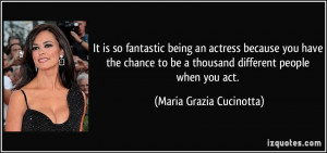 be a thousand different people when you act Maria Grazia Cucinotta