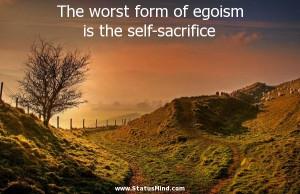 ... of egoism is the self-sacrifice - Facebook Quotes - StatusMind.com