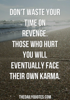 Don't Waste Your Time On Revenge - The Daily Quotes