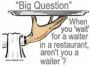 Big Question funny words-waiter-restaurant