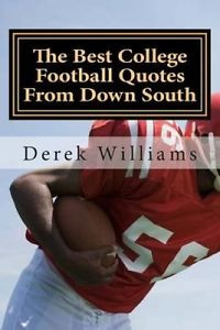 The-Best-College-Football-Quotes-from-Down-South-by-Derek-D-Williams ...
