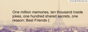 ... inside jokes, one hundred shared secrets, one reason; Best Friends