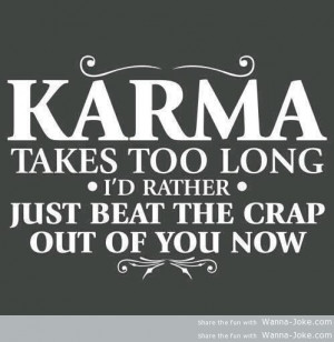 Karma Takes Too Long Rather Just...