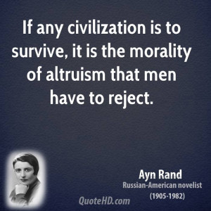 ... is to survive, it is the morality of altruism that men have to reject