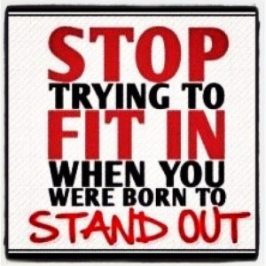 ... .com/stop-trying-to-fit-in-when-you-were-born-to-stand-out-art-quote