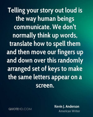 Telling your story out loud is the way human beings communicate. We ...
