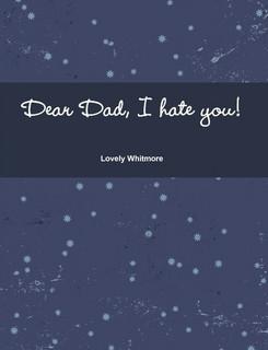 Dear Dad, I hate you!