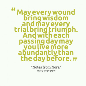 Quotes Picture: may every wound bring wisdom and may every trial bring ...