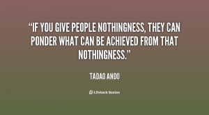 If you give people nothingness, they can ponder what can be achieved ...