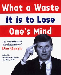 ... It Is to Lose One's Mind: The Unauthorized Autobiography of Dan Quayle
