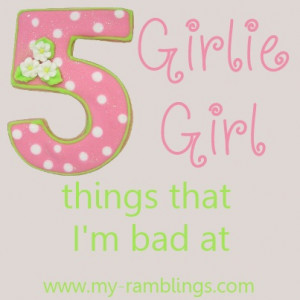 girly tomboy quotes Girlie Girl Things That I'm