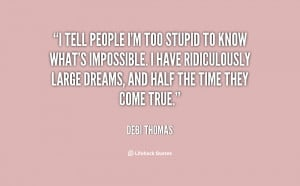 im stupid quotes source http quoteimg com debi thomas quote