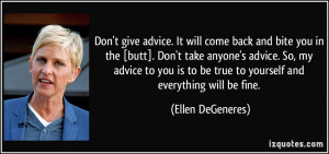 Don't give advice. It will come back and bite you in the [butt]. Don't ...