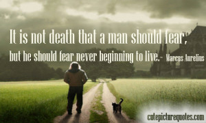 ... not-death-that-a-man-should-fear-but-he-should-fear-never-beginning-to
