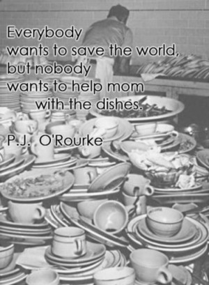 Everybody wants to save the world but nobody wants to help mom with ...