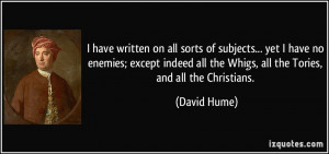 ... all the Whigs, all the Tories, and all the Christians. - David Hume