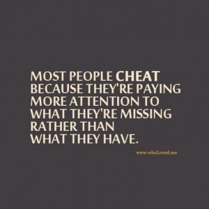 Pay attention to what you have! Once a Cheater Always A Cheater