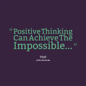 Quotes Picture: positive thinking can achieve the impossible