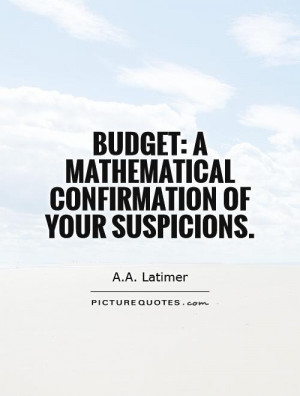 Budget: a mathematical confirmation of your suspicions Picture Quote ...