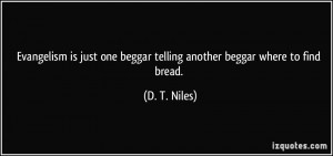 Evangelism is just one beggar telling another beggar where to find ...