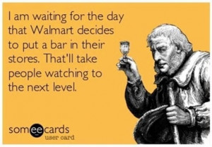 Alcohol and Walmart people watching!