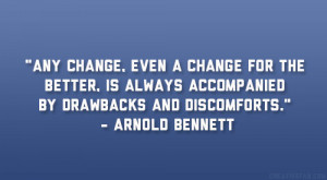 Any change, even a change for the better, is always accompanied by ...