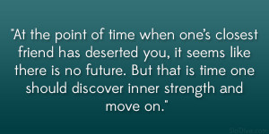 At the point of time when one's closest friend has deserted you, it ...