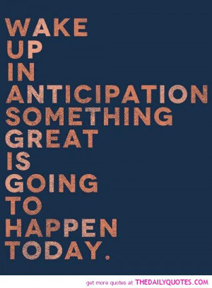 wake-up-in-anticipation-something-great-life-quotes-sayings-pictures ...