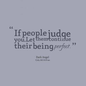 Quotes Picture: if people judge youlet them continue their being ...
