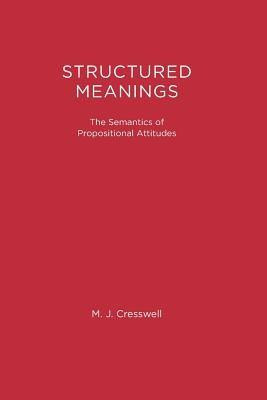 Structured Meanings: The Semantics of Propositional Attitudes by ...