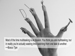 Most of the time multitasking is an illusion. You think